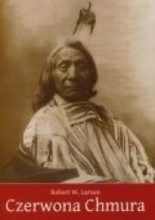 Okładka książki Czerwona Chmura: wojownik i mąż stanu Siuksów Oglala Robert W. Larson