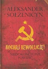 Okładka książki Kochaj Rewolucję Aleksander Sołżenicyn
