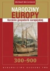 Okładka książki Narodziny Europy: Korzenie gospodarki europejskiej Michael McCormick