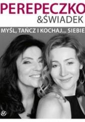 Okładka książki Myśl, tańcz i kochaj... siebie Agnieszka Perepeczko,Lena Świadek