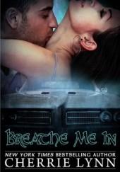 Okładka książki Breathe Me In Cherrie Lynn