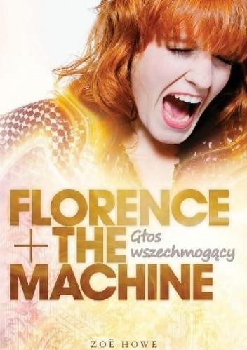 Okładka książki Florence + The Machine: Głos wszechmogący Zoë Howe