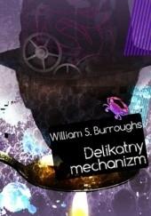 Okładka książki Delikatny mechanizm William Seward Burroughs