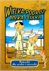 Okładka książki Wielka podróż Bolka i Lolka Marta Berowska