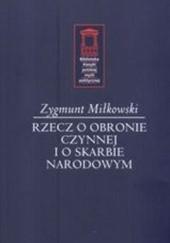 Okładka książki Rzecz o obronie czynnej i o skarbie narodowym. Wybór pism Zygmunt Miłkowski