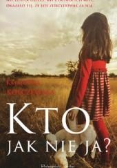 Okładka książki Kto, jak nie ja? Katarzyna Kołczewska