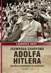 Okładka książki Złowroga charyzma Adolfa Hitlera. Miliony prowadzone ku przepaści Laurence Rees