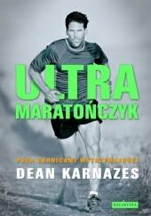 Okładka książki Ultramaratończyk. Poza granicami wytrzymałości Dean Karnazes