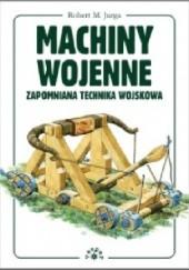 Okładka książki Machiny Wojenne - Zapomniana technika wojskowa Robert M. Jurga