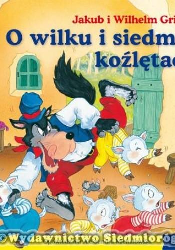 Okładka książki O wilku i siedmiu koźlętach Jacob Grimm,Wilhelm Grimm,Aleksandra Michałowska