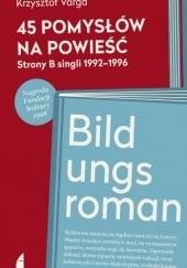 Okładka książki 45 pomysłów na powieść. Strony B singli 1992-1996/Bildungsroman Krzysztof Varga