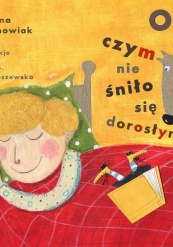Okładka książki O czym nie śniło się dorosłym Jola Richter-Magnuszewska,Joanna Wachowiak