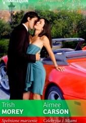 Okładka książki Spełnione marzenie. Celebryta z Miami Trish Morey,Aimee Carson
