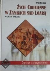 Okładka książki Życie codzienne w zamkach nad Loarą. W czasach Renesansu