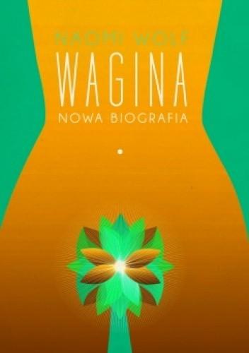 Okładka książki Wagina. Nowa biografia Naomi Wolf