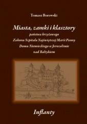 Okładka książki Miasta, zamki i klasztory państwa krzyżowego Zakonu Szpitala Najświętszej Marii Panny Domu Niemieckiego w Jerozolimie nad Bałtykiem
