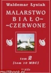 Okładka książki Malarstwo Biało-Czerwone. tom 2 (MBC 10) Waldemar Łysiak