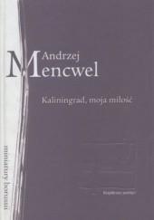 Okładka książki Kaliningrad, moja miłość Andrzej Mencwel