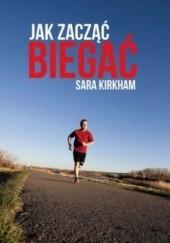 Okładka książki Jak zacząć biegać Sara Kirkham