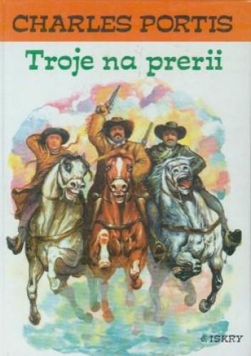 Okładka książki Troje na prerii Charles Portis