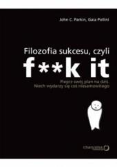 Okładka książki Filozofia sukcesu, czyli F**k it Gaia Pollini,John C. Parkin