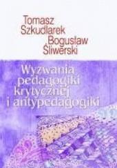 Okładka książki Wyzwania pedagogiki krytycznej i antypedagogiki Bogusław Śliwerski,Tomasz Szkudlarek