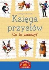 Okładka książki Księga przysłów. Co to znaczy? Ewa Małgorzata Wierzbowska