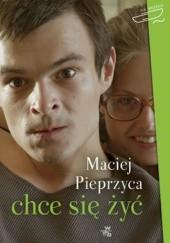 Okładka książki Chce się żyć Maciej Pieprzyca