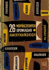 Okładka książki 26 współczesnych opowiadań amerykańskich Carson McCullers, Mary McCarthy, Irwin Shaw, Jerome David Salinger, James Thurber, Shirley Jackson, Flannery O'Connor, Hortense Calisher, William Saroyan, Marjorie Kinnan- Rawlings, Bernard Malamud, Dorothy Canfield Fisher, Jean Stafford, William March, Kay Boyle, Frances Gray Patton, Jessamyn West, Jesse Stuart, Martha Gellhorn, Wallace Stegner, Nelson Algren, Edward Newhouse, Jerome Weidman, J. F. Powers, Peter Taylor, Louis Auchincloss