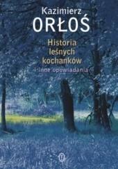Okładka książki Historia leśnych kochanków i inne opowiadania Kazimierz Orłoś