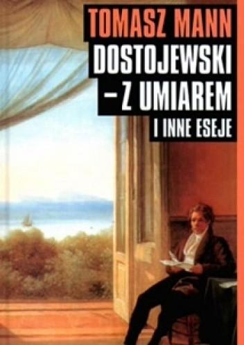 Okładka książki Dostojewski - z umiarem i inne eseje Thomas Mann