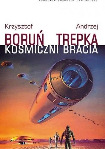 Okładka książki Kosmiczni bracia Krzysztof Boruń,Andrzej Trepka