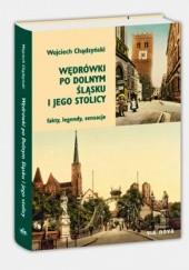Okładka książki Wędrówki po Dolnym Śląsku i jego stolicy. Fakty, legendy, sensacje Wojciech Chądzyński