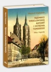 Okładka książki Tajemnice wrocławskiej katedry i Ostrowa Tumskiego. Fakty i legendy Wojciech Chądzyński