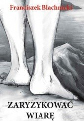 Okładka książki Zaryzykować wiarę Franciszek Blachnicki