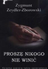 Okładka książki Proszę nikogo nie winić Zygmunt Zeydler-Zborowski