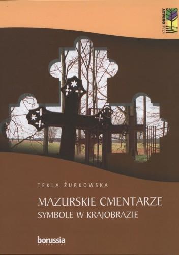Okładka książki Mazurskie cmentarze. Symbole w krajobrazie Tekla Żurkowska