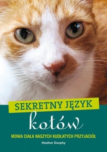 Okładka książki Sekretny język kotów Heather Dunphy