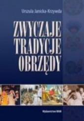 Okładka książki Zwyczaje, tradycje, obrzędy Urszula Janicka-Krzywda