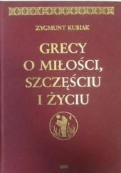 Okładka książki Grecy o miłości, szczęściu i życiu Zygmunt Kubiak