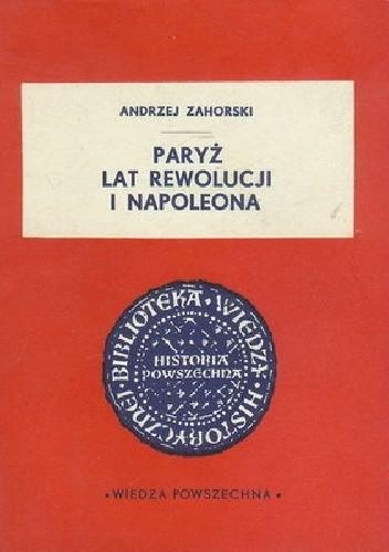 Okładka książki Paryż lat rewolucji i Napoleona Andrzej Zahorski