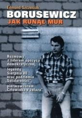 Okładka książki Borusewicz. Jak runął mur Edmund Szczesiak