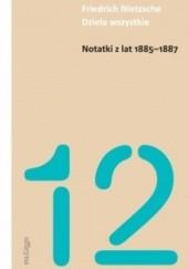 Okładka książki Notatki z lat 1885-1887 Friedrich Nietzsche