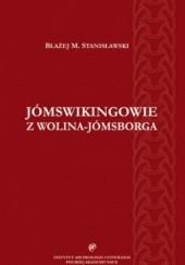 Okładka książki Jómswikingowie z Wolina-Jómsborga. Studium archeologiczne przenikania kultury skandynawskiej na ziemie polskie Błażej Stanisławski