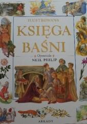 Okładka książki Ilustrowana księga baśni: pełne cudów opowieści z całego świata Philip Neil