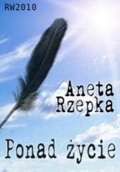Okładka książki Ponad życie Aneta Rzepka