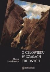 Okładka książki O człowieku w czasach trudnych Marek Szulakiewicz