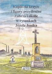 Okładka książki Kapliczki, krzyże i figury przydrożne Zabrza i okolic w rysunkach Józefa Jonika Józef Jonik