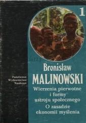 Okładka książki Wierzenia pierwotne i formy ustroju społecznego. O zasadzie i ekonomii myślenia Bronisław Malinowski
