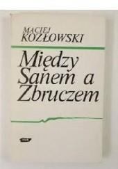 Okładka książki Między Sanem a Zbruczem. Walki o Lwów i Galicję Wschodnią 1918-1919 Maciej Kozłowski